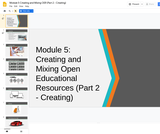 #GoOpen Module 5 - Creating and Mixing Open Educational Resources (Part 2 - Creating)