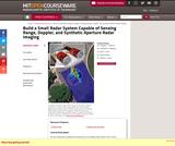 Build a Small Radar System Capable of Sensing Range, Doppler, and Synthetic Aperture Radar Imaging, January IAP 2011